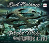 Bad Balance. World Wide [Digipack]