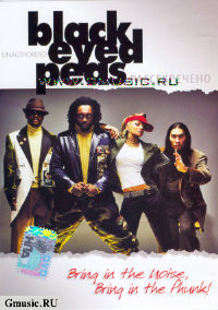 Black Eyed Peas. Bring in the Noise, Bring in the Phunk. Рассекречено (DVD Video)