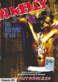 R. Kelly. The Pied Piper of R&B: Рассекречено (DVD Video)